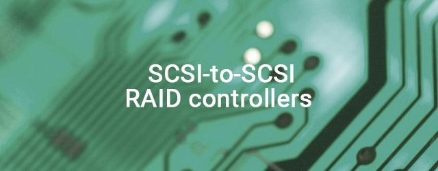 Launched SCSI-to-SCSI RAID controllers