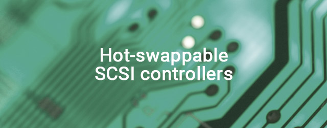 First hot-swappable SCSI controllers