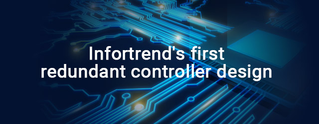 Released Infortrend's first redundant controller design
