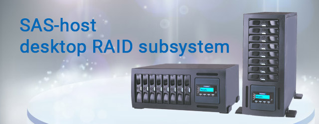 Released first SAS-host, desktop RAID subsystem