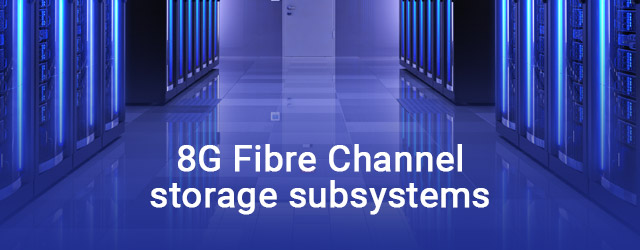 Rolls out 8G Fibre Channel storage subsystems