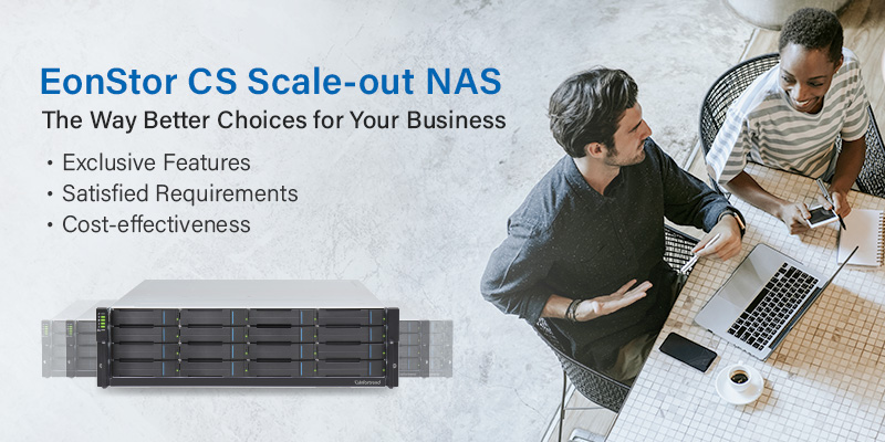 EonStor CS Scale-out NAS - The Way Better Choices for Your Business