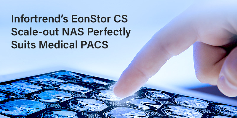 Infortrend's EonStor CS Scale-out NAS Perfectly Suits Medical PACS